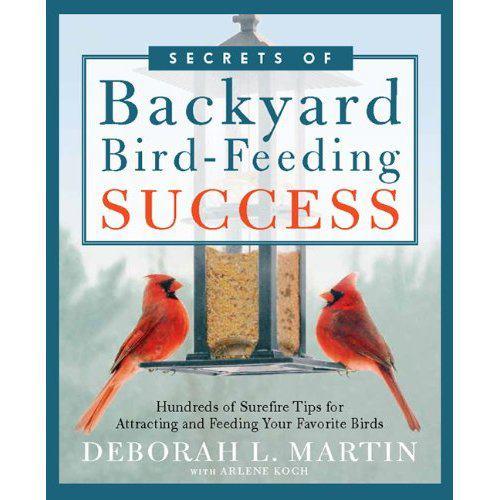 The Secrets of Backyard Bird-Feeding Success, 2011 by Deborah L. Martin